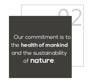 How we work 2 : Our commitment is to the health of mankind and the sustainability of nature.