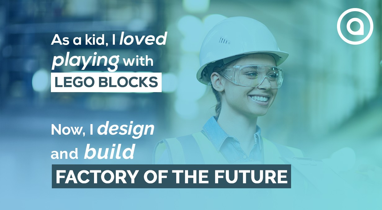 As a Kid, I loved playing with Lego Block. Now, I design and build Factory of the future