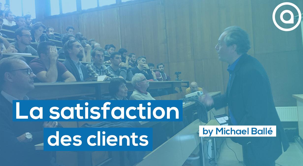 Satisfaction des clients Michael Balle conference Arts et Metiers on lean